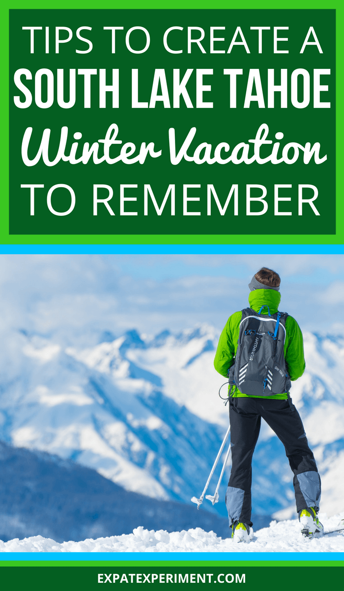 A South Lake Tahoe Winter Vacation to Remember- The Expat Experiment