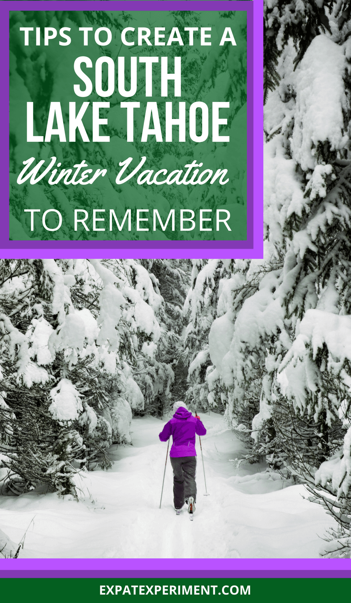 Tips to Plan a South Lake Tahoe Winter Vacation to Remember- The Expat Experiment