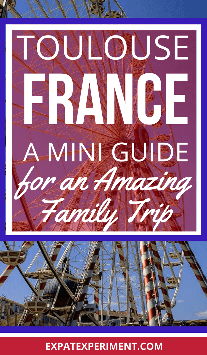 Toulouse France- A guide for an amazing family trip- The Expat Experiment.com