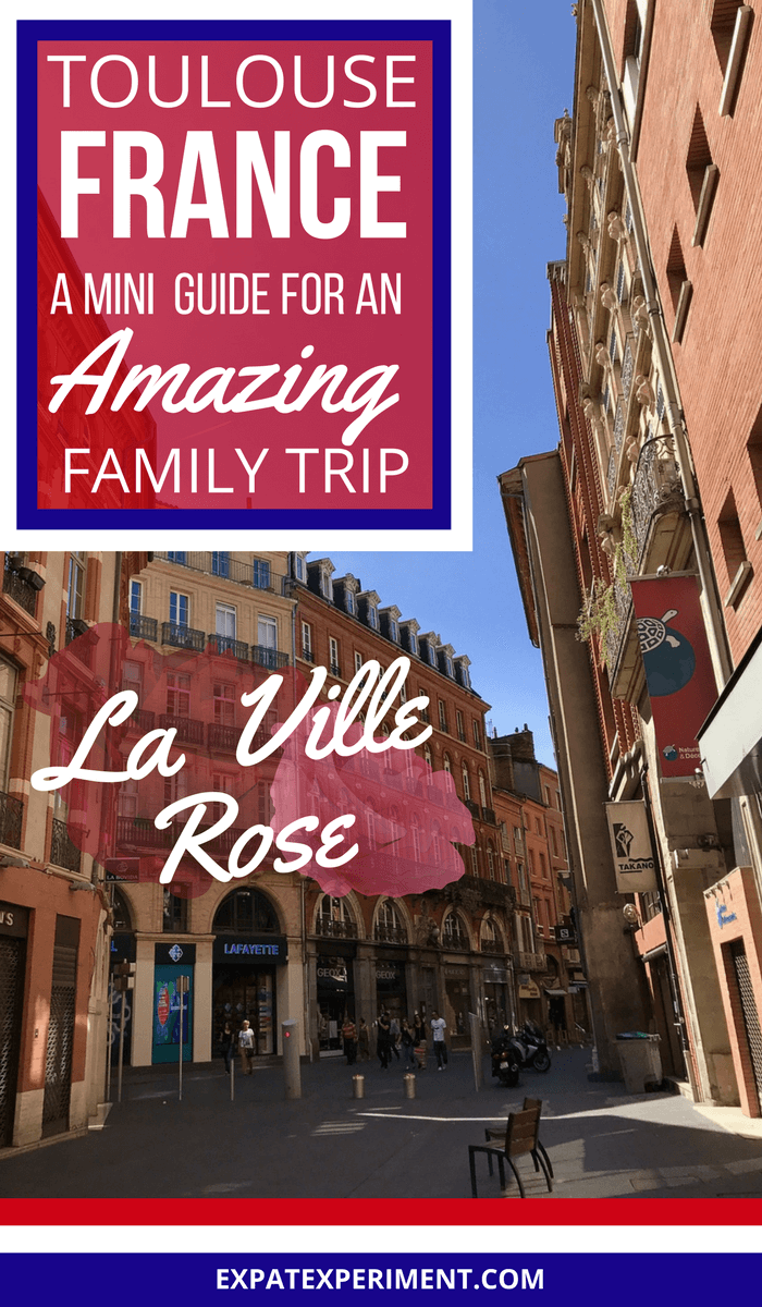 Toulouse France- A mini guide for families-The Expat Experiment