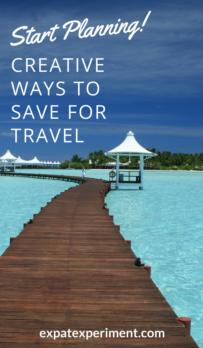 Creative ways to save for a trip- The Expat Experiment
