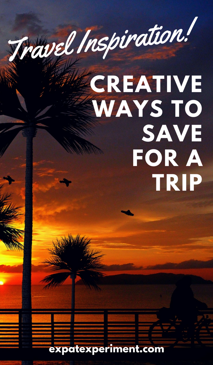 Creative ways to save for travel- The Expat Experiment