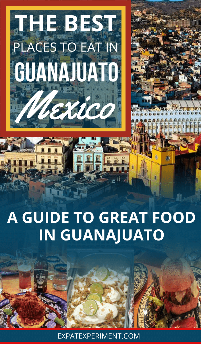The Best Places to Eat in Guanajuato- A guide to great food in Guanajuato